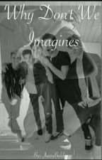 Why Don't We Imagines Smut//Requests Closed (On Hold) by JazzyBaldo