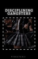 Disciplining Gangsters (ON HOLD) by PiNKster31