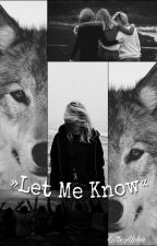 »Let Me Know« by crystal_snowflakie