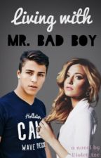 Living with Mr. Bad boy by Violet_txc