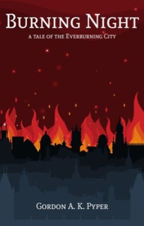 Burning Night (A Tale of the Everburning City) by Arveliot