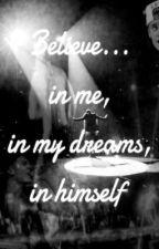 Believe... in me, in my dreams, in himself (Adaptada) by MacuuRuiz