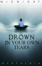 Drown In Your Own Tears by Noctis-
