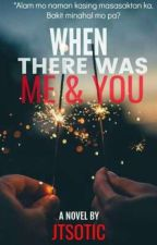 When There Was Me and You by JTSOTIC
