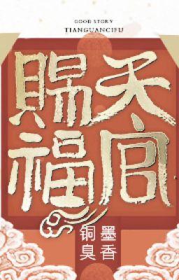 [danmei qt] Thiên quan tứ phúc (hoàn CV+PN) - Mặc Hương Đồng Xú