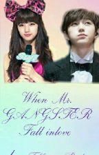 When Mr.GANGSTER Fall inlove.. by Nanami-Yukumi