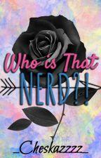Who Is That NERD?! by _Cheskazzzz_