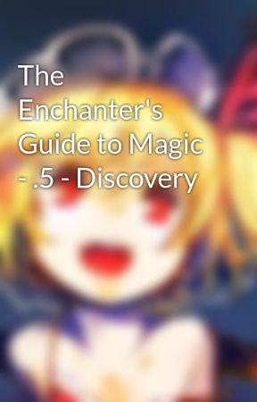 The Enchanter's Guide to Magic - .5 - Discovery by TingleRotunda