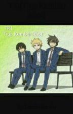 TKI(Tiga Kembar Idiot) by GabrielManalu
