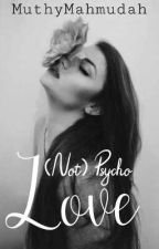 Psycho Love✔ by diarymuth