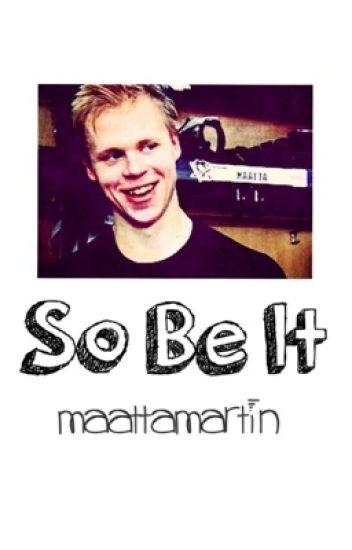 So Be It // o. maatta