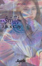Smile(J.JK/C.TY)[Completed] by AyehBwiiSana