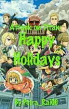 """HAPPY HOLIDAYS"" in stile Attack on Titan ~Rivetra~Eremika~Springles~Aruani~ by Hinami_Ral05"
