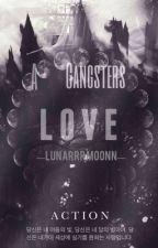 A Gangsters Love 『COMPLETE』 #WATTYS2017 by LunarrrMoonn