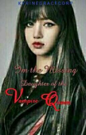 I'm the Missing Daughter of the Vampire Queen (on going) by kYrineGracEcorp11