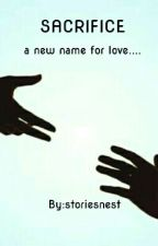 Sacrifice.... a new name for love (ON HOLD) by storiesnest