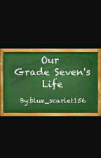 Our Grade Seven's Life by blue_scarlet156