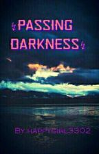 ↯Passing Darkness↯ (H.S) by happygirl3302