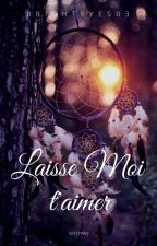 Laisse Moi t'Aimer by BrightEyes03