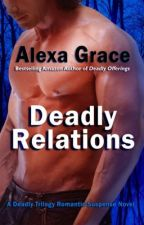 DEADLY RELATIONS - Excerpt by AlexaGrace
