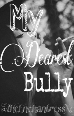 My Dearest Bully (ongoing) by TheEnchantressXo