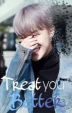 treat you better ☾y.m☽ by plzyoongiplz
