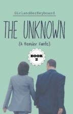 The Unknown: Book 2 ~ A Bensler FanFic~ by GirlandHerKeyboard
