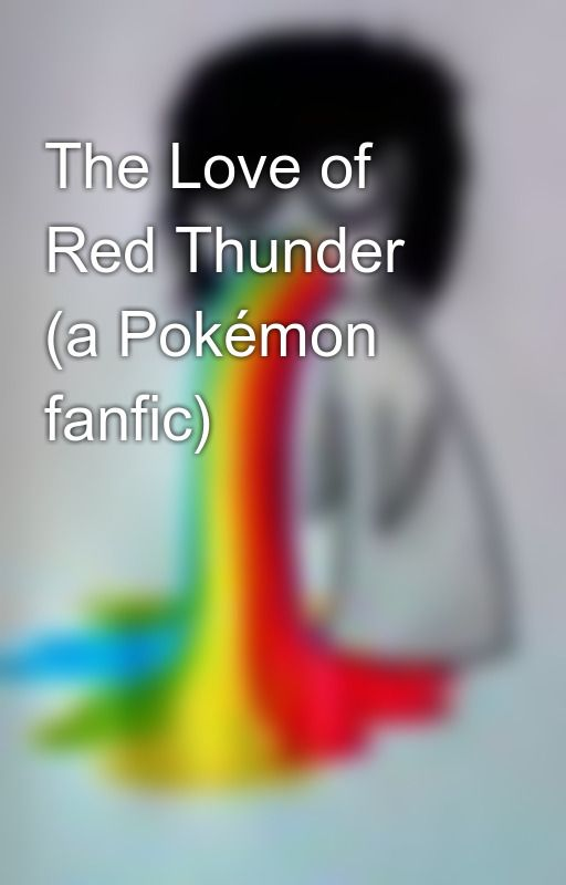 The Love of Red Thunder (a Pokémon fanfic) by HardcoreRikuFangirl