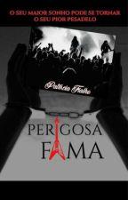 Perigosa fama(COMPLETO) by PatriciaFialho1