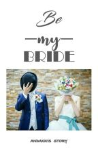 Be My Bride [Daragon FF - COMPLETED] by fckinfierce