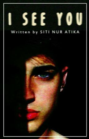I See You [COMPLETE]  by SitiNurAtika07