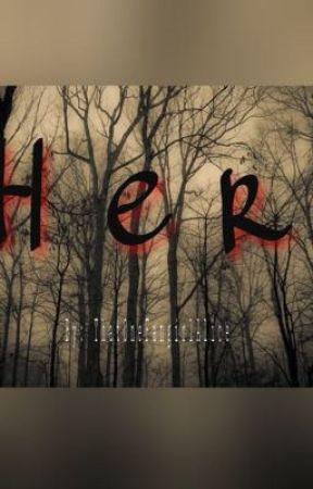Her by ThatOneFangirlAlice