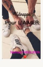 Kidnappé pour L'AIMER  by NathaaTHEQUEEN