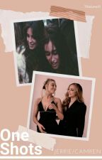 One-Shots /Camren&Jerrie/ by ThisLove23