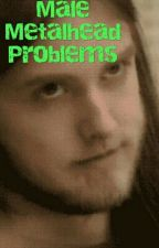 Male Metalhead Problems by Dimebag_Dio