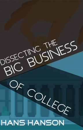 Dissecting the Big Business of College by toplinkbooks
