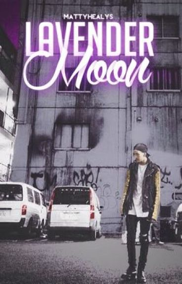 Lavender Moon (Matty Healy Fanfic)