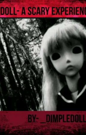 Doll - A Scary Experience by _DimpleDoll_