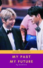 My Past My Future (OngNiel) -- COMPLETE by beebless