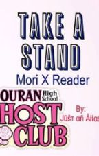 Take a Stand [Mori X Reader] by JustAnAlias