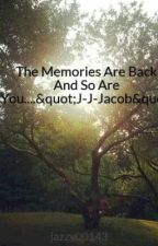"""The Memories Are Back And So Are You....""""J-J-Jacob"""" by jazzy00143"""