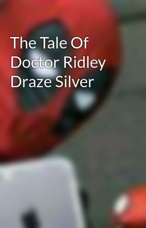 The Tale Of Doctor Ridley Draze Silver  by MirthyLord