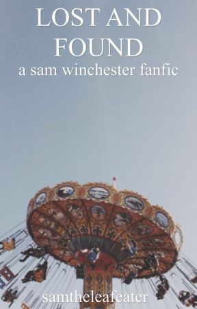 Lost and Found |Sam Winchester | ON HOLD by samtheleafeater