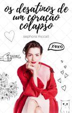 Desatinos de Um Coração Colapso by sephoramccall