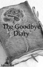 The Goodbye Diary by Mousie891
