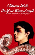 I Wanna Walk On Your Wave Length (XiuChen) by Loreleyxyx