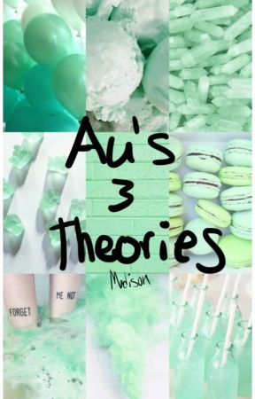 Au's & theories by fandom-freak-13