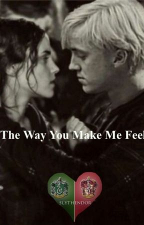 The Way You Make Me Feel (Dramione Fanfic) by love_the_sky