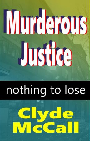 Murderous Justice by ClydeMcCall
