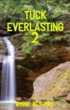 Tuck Everlasting 2: Winnie  Returns  by Braedensk